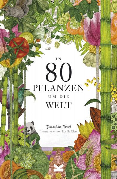 Laurence King Verlag In 80 Pflanzen um die Welt