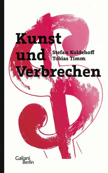 Kunst und Verbrechen (Stefan Koldehoff, Tobias Timm)   Galiani Vlg.