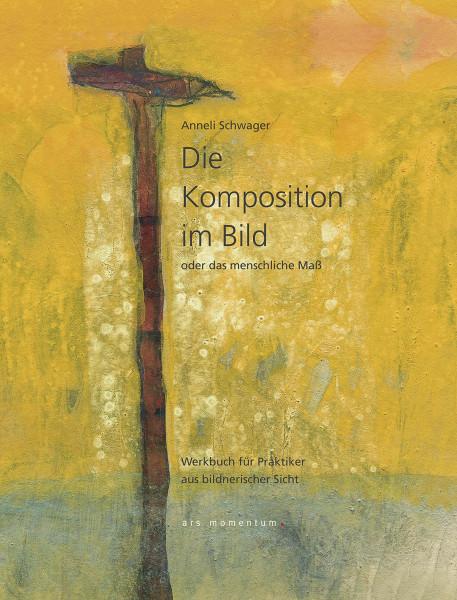 Die Komposition im Bild oder das menschliche Maß (Annelie Schwager) | Ars Momentum Kunstvlg.