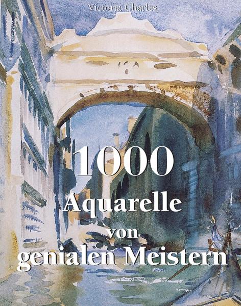 1000 Aquarelle von genialen Meistern (Victoria Charles, Klaus H. Carl) | Parkstone Vlg.