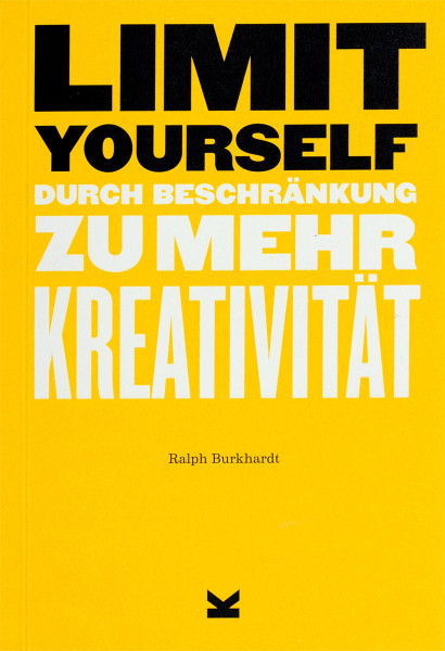 Limit Yourself – Durch Begrenzung zu mehr Kreativität (Ralph Burkhardt) | Laurence King Vlg.