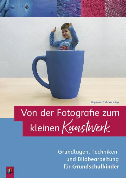 Von der Fotografie zum kleinen Kunstwerk (Stephanie Cech-Wenning)   Verlag an der Ruhr