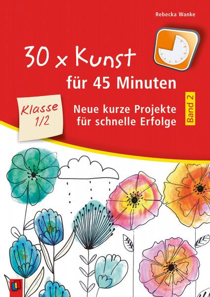 30 x Kunst für 45 Minuten, Klasse 1/2 – Band 2 (Rebecka Wanke) | Verlag an der Ruhr