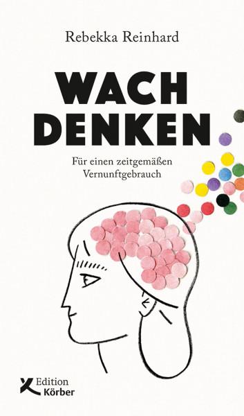 Rebekka Reinhardt: Wach denken. Für einen zeitgemäßen Vernunftgebrauch