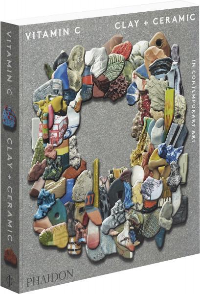 Vitamin C – Clay and Ceramic in Contemporary Art (Clare Lilley) | Phaidon Vlg.