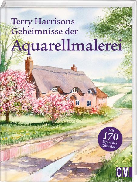 Terry Harrisons Geheimnisse der Aquarellmalerei | Christophorus Vlg.