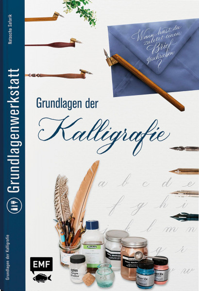Grundlagenwerkstatt: Grundlagen der Kalligrafie (Natascha Safarik) | EMF Vlg.