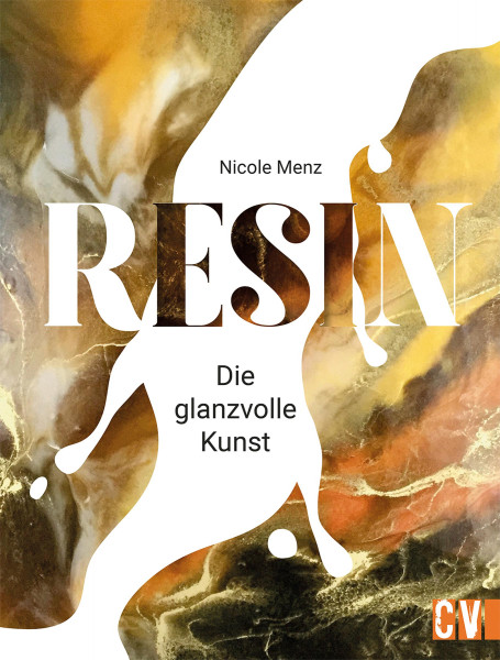 Nicole Menz: Resin. Die glanzvolle Kunst