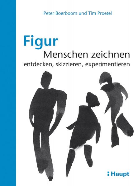Figur: Menschen zeichnen (Peter Boerboom, Tim Proetel) | Haupt Vlg.